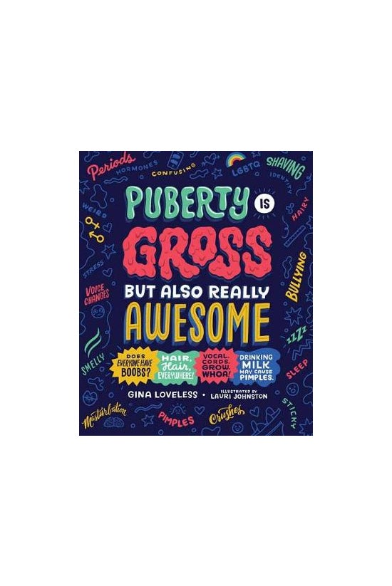 Puberty Is Gross, But Also Rea...