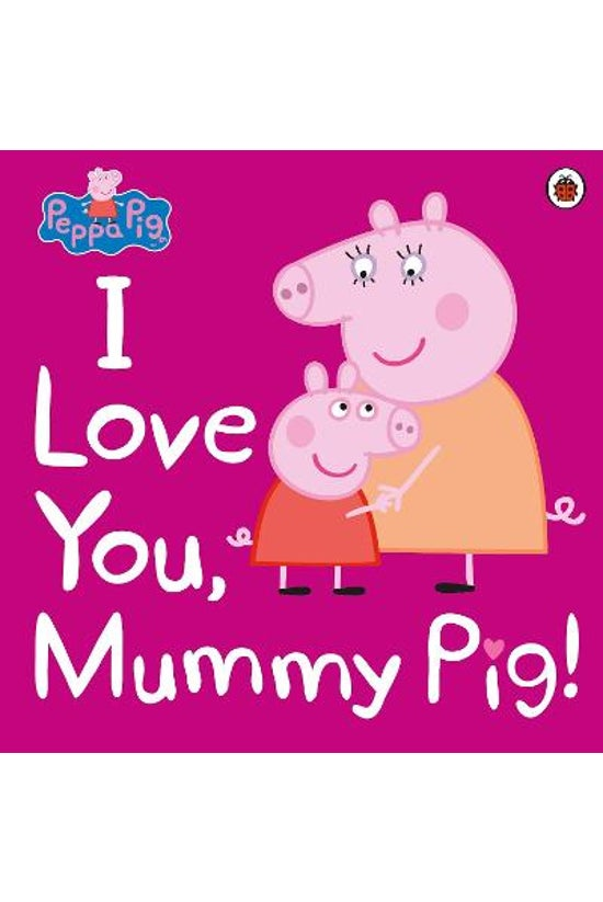 Peppa Pig: I Love You, Mummy P...
