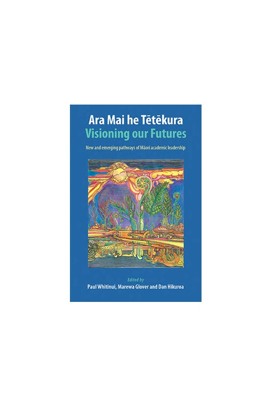 Ara Mai He Tetekura: Visioning...