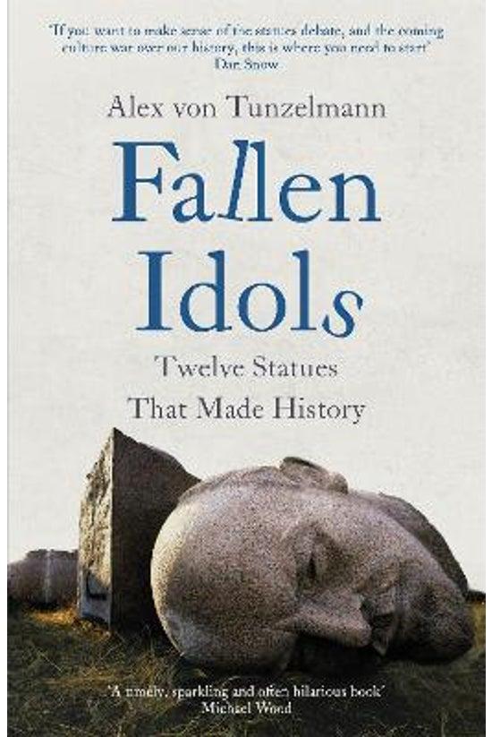 Fallen Idols: Twelve Statues T...