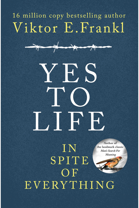 Yes To Life In Spite Of Everyt...