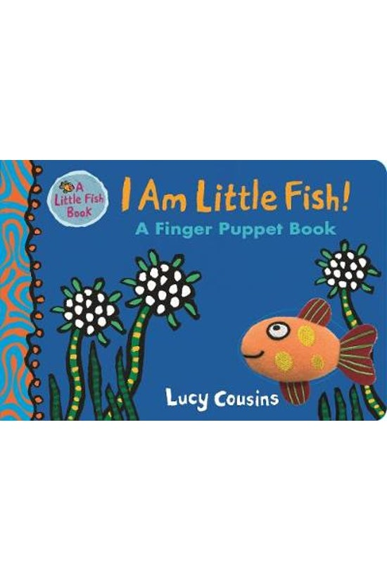 I Am Little Fish! A Finger Pup...