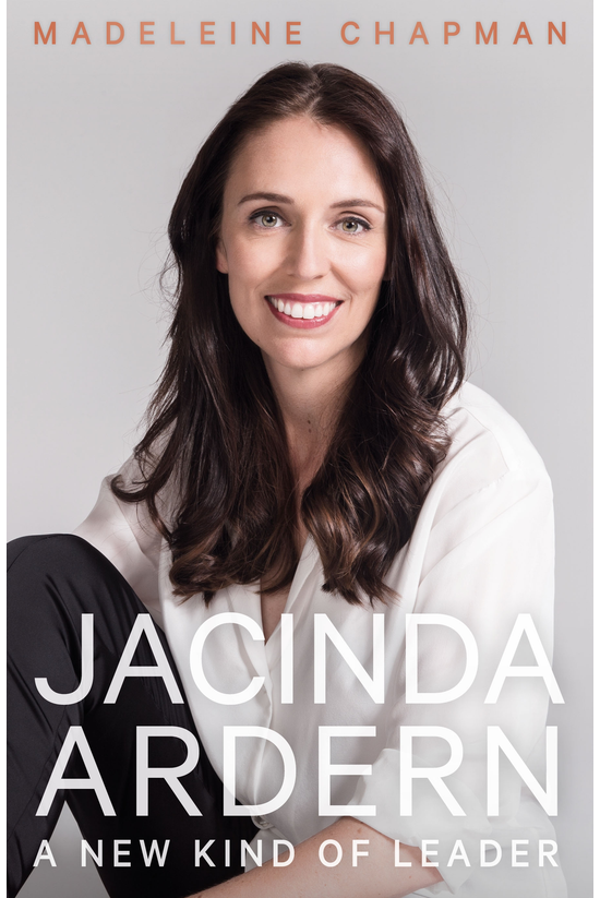 Jacinda Ardern: A New Kind Of ...