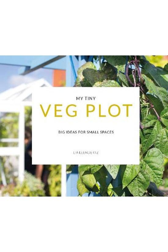 My Tiny Veg Plot: Big Ideas Fo...