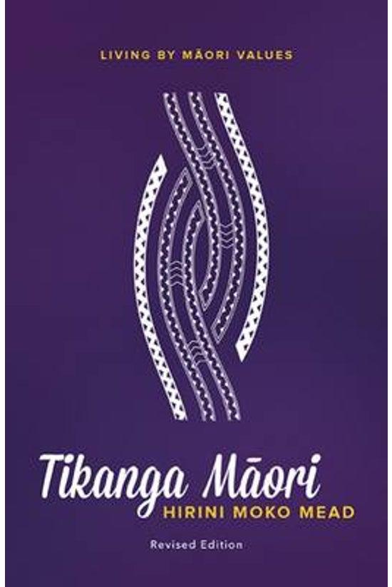 Tikanga Maori: Living By Maori...