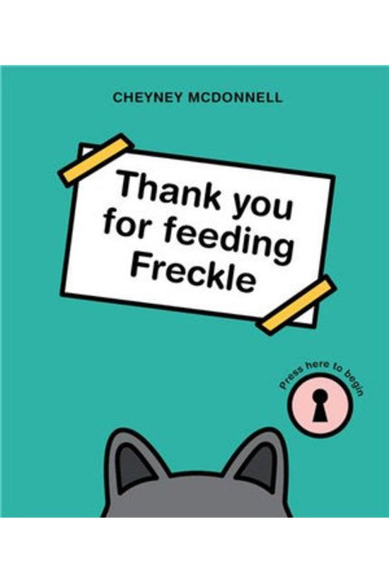 Thank You For Feeding Freckle