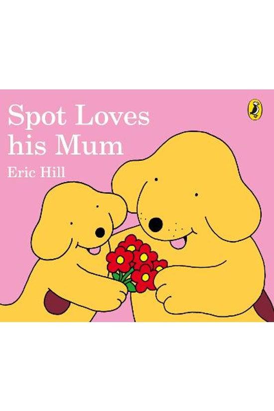 Spot The Dog: Spot Loves His M...