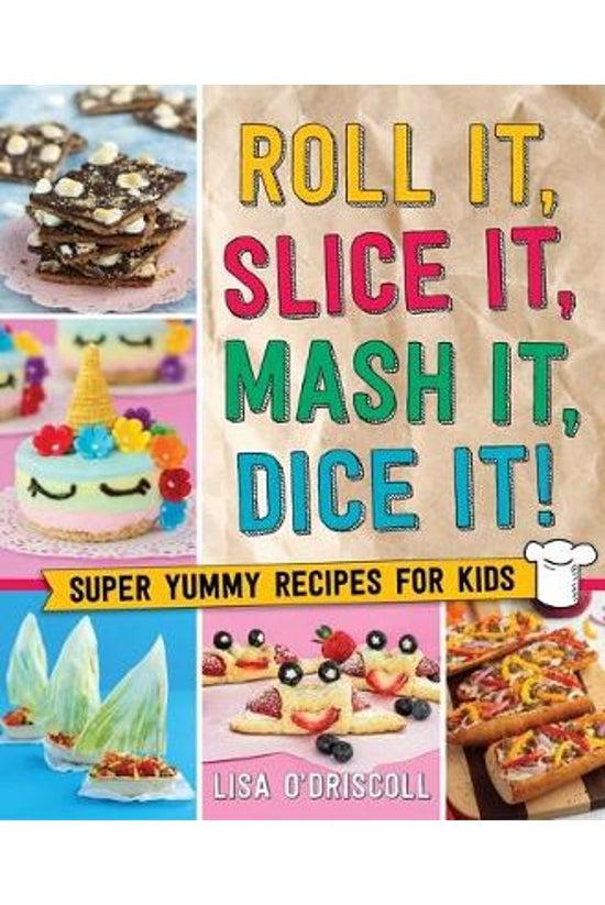 Roll It, Slice It, Mash It, Di...