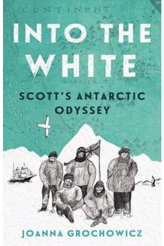 Into The White: Scott's Antarc...