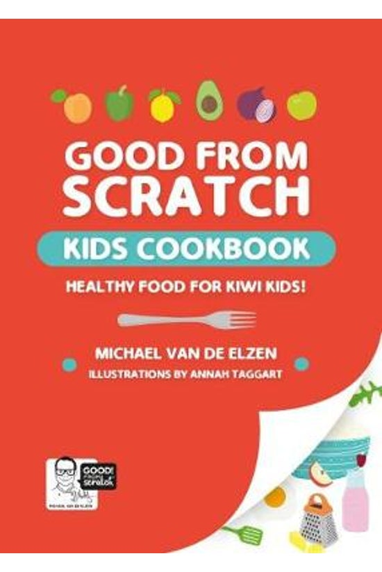 Good From Scratch: Kids Cookbo...