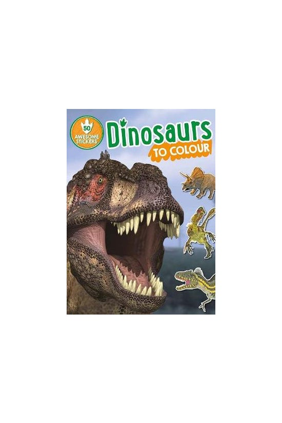 Dinosaurs To Colour: 50 Awesom...
