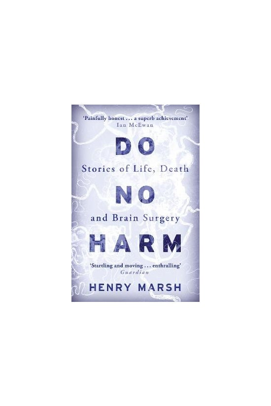 Do No Harm: Stories Of Life, D...