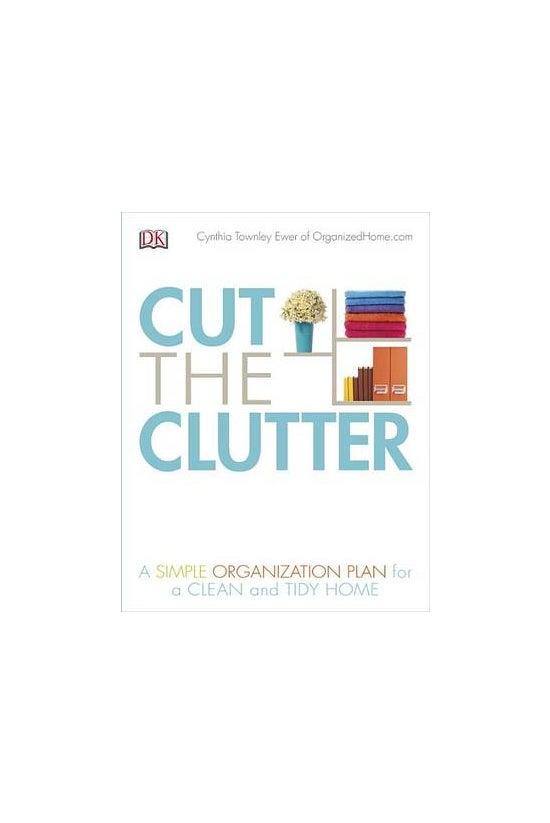 Cut The Clutter: A Simple Orga...