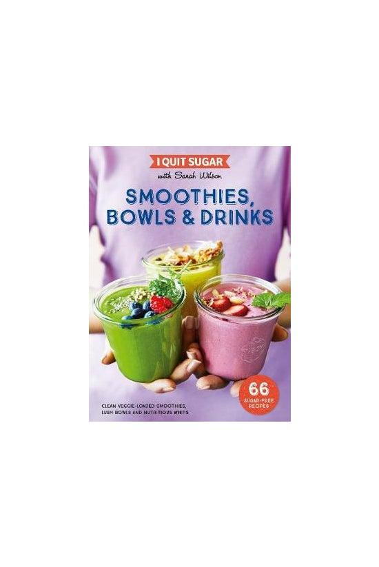 I Quit Sugar: Smoothies, Bowls...