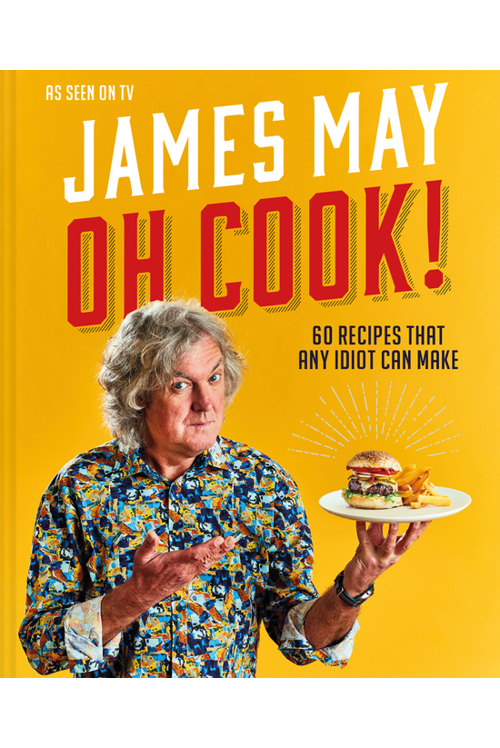 Oh Cook!: 60 Easy Recipes That...