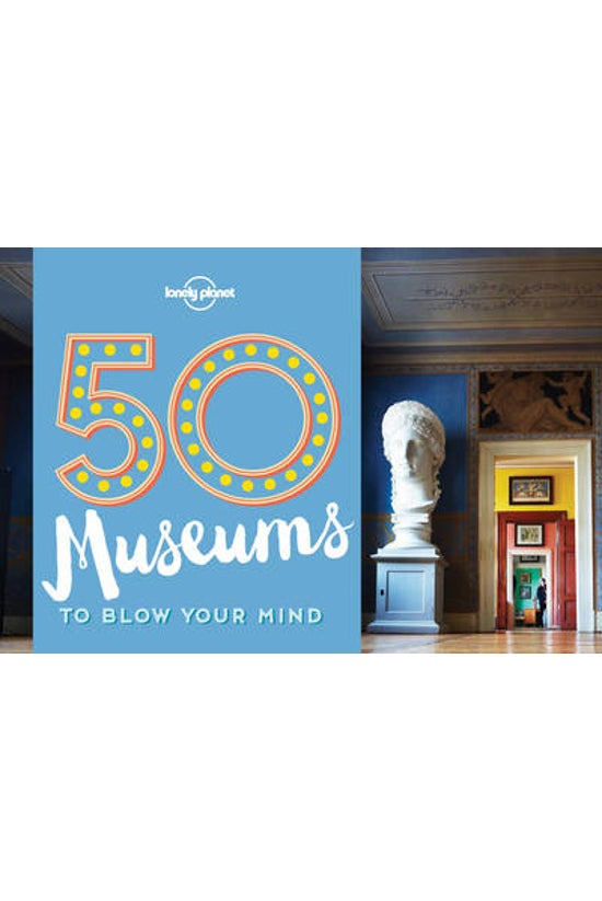 50 Museums To Blow Your Mind