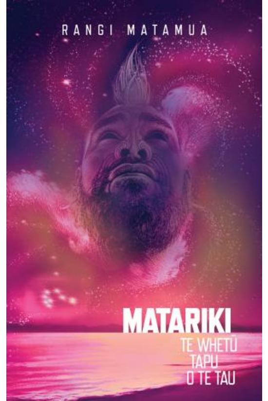 Matariki: Te Whetu Tapu O Te T...