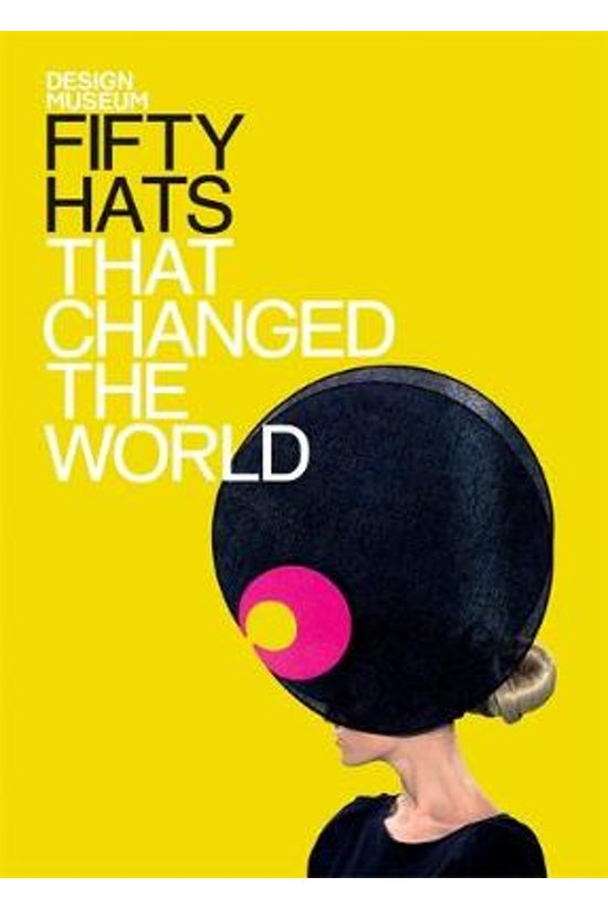 Fifty Hats That Changed The Wo...