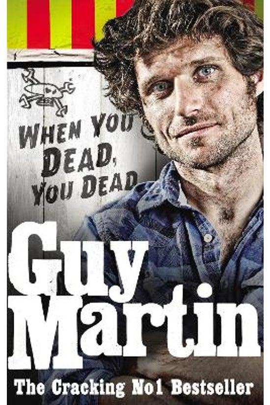 Guy Martin: When You Dead, You...