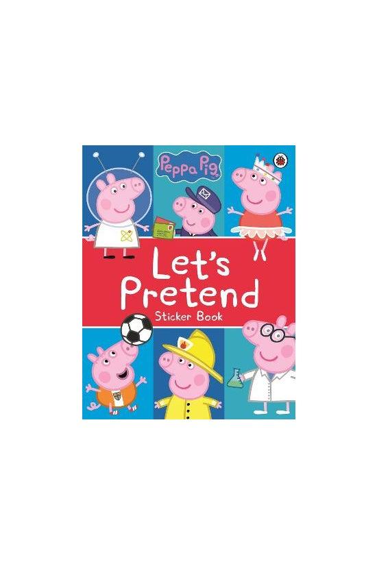 Peppa Pig: Let's Pretend!: Sti...