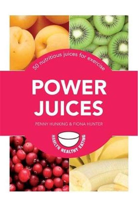 Power Juices: 50 Nutritious Ju...