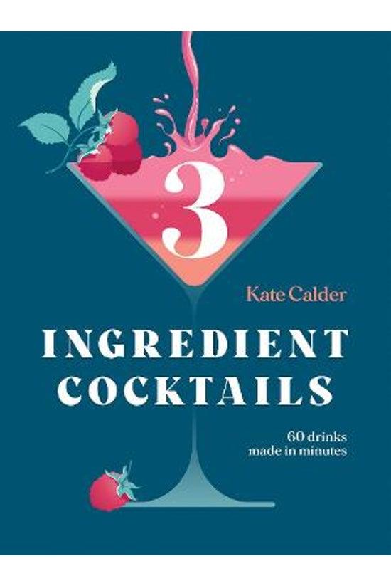 Three Ingredient Cocktails: 60...