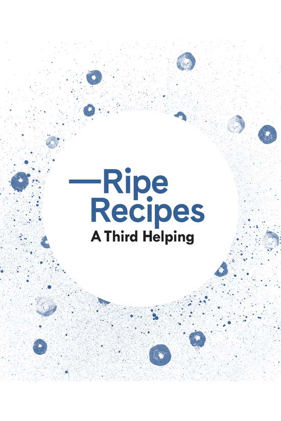 Ripe Recipes A Third Helping