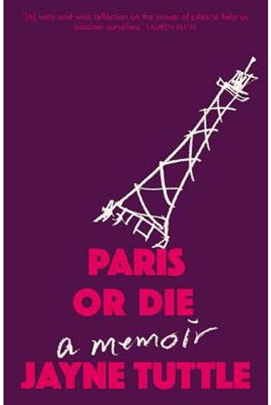 Paris Or Die: A Memoir