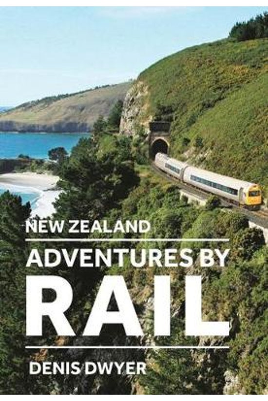 New Zealand Adventures By Rail