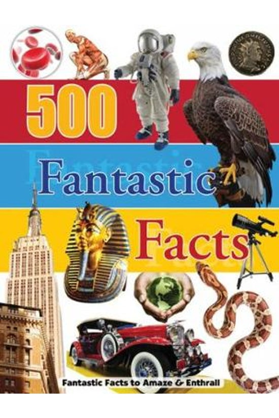 500 Fantastic Facts: Reference...
