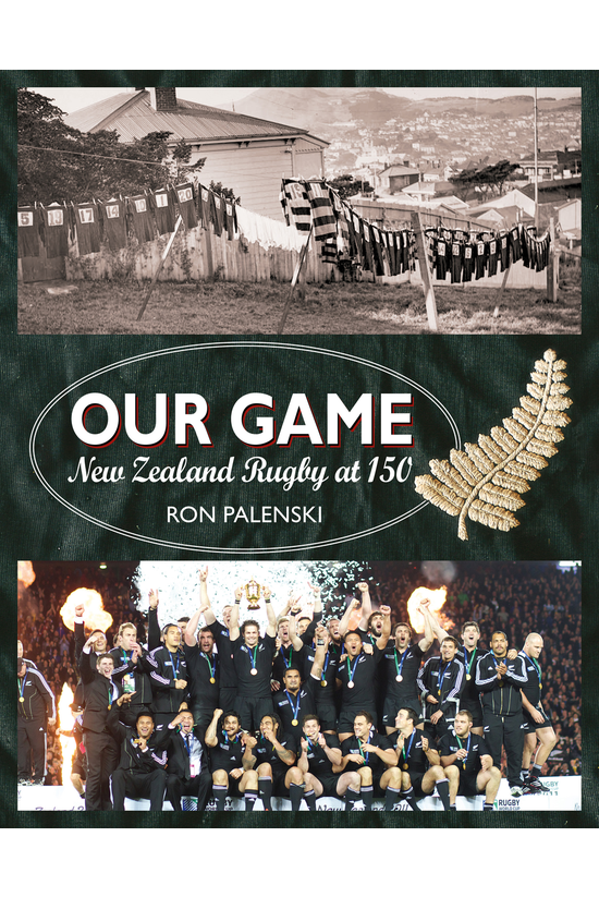 Our Game: New Zealand Rugby At...