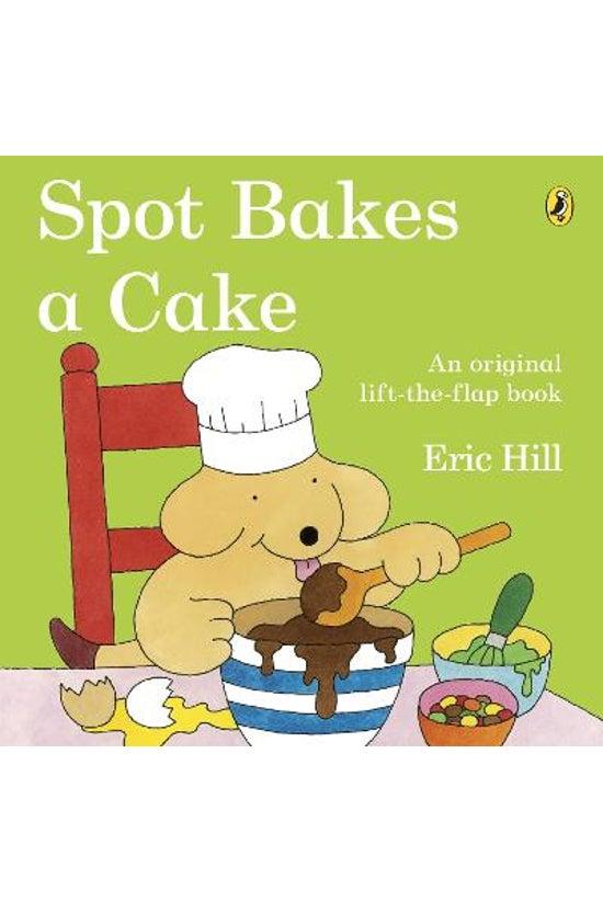 Spot The Dog: Spot Bakes A Cak...