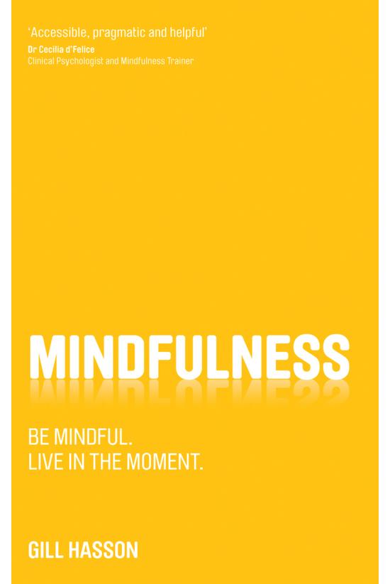 Mindfulness: Be Mindful. Live ...